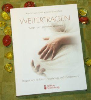 """BUCHTIPP: """"Weitertragen"""" – Wege nach pränataler Diagnose"""